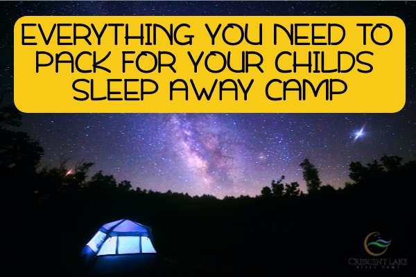 Everything You Need To Pack For Your Childs Sleep Away Camp
