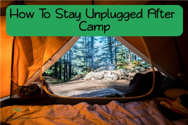 How to Stay Unplugged After Camp